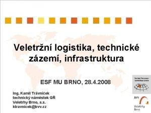 Veletrn logistika technick zzem infrastruktura ESF MU BRNO