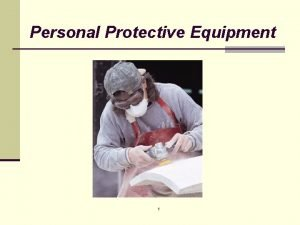 Personal Protective Equipment 1 Personal Protective Equipment n