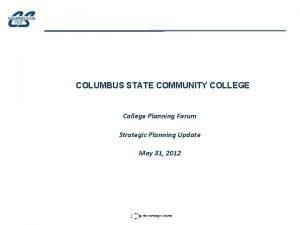 COLUMBUS STATE COMMUNITY COLLEGE College Planning Forum Strategic