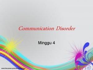 Communication Disorder Minggu 4 Communication Disorder Communication disorder