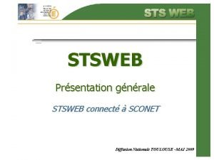 STSWEB Prsentation gnrale STSWEB connect SCONET Diffusion Nationale