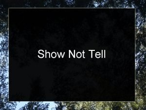 Show Not Tell Show Not Tell Show and