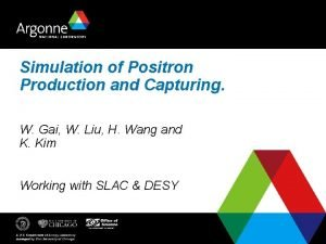 Simulation of Positron Production and Capturing W Gai