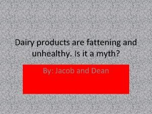 Dairy products are fattening and unhealthy Is it