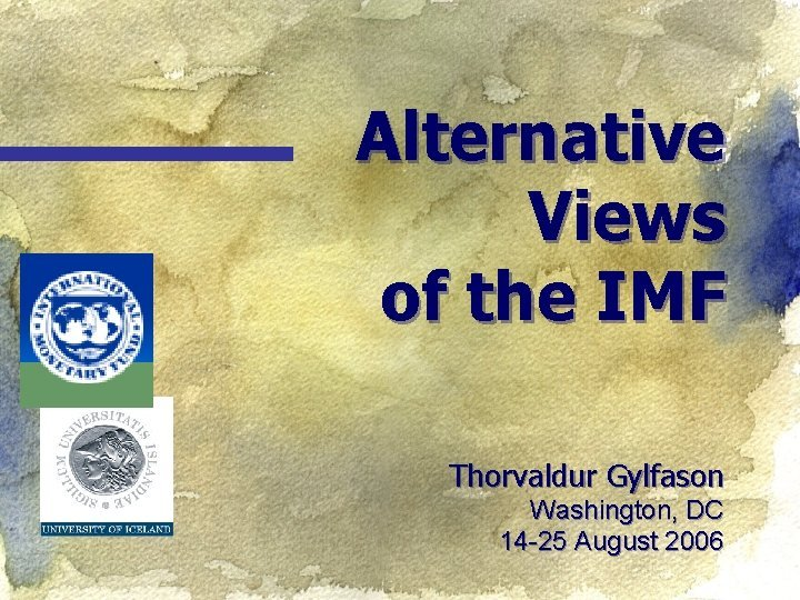 Alternative Views of the IMF Thorvaldur Gylfason Washington