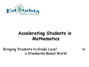 Accelerating Students in Mathematics Bringing Students to Grade