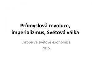 Prmyslov revoluce imperializmus Svtov vlka Evropa ve svtov