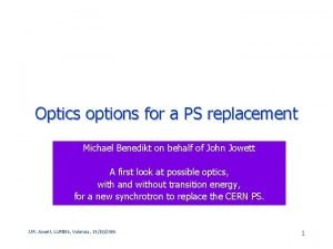 Optics options for a PS replacement Michael Benedikt
