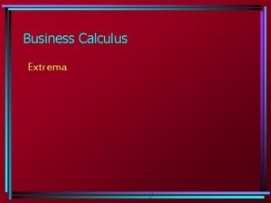 Business Calculus Extrema Extrema Basic Facts Two facts