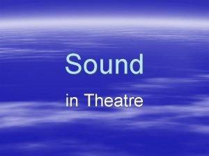 Sound in Theatre Sound in Theatre Music Effects