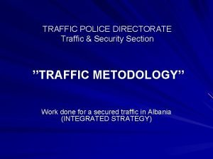 TRAFFIC POLICE DIRECTORATE Traffic Security Section TRAFFIC METODOLOGY