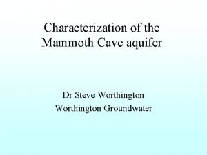 Characterization of the Mammoth Cave aquifer Dr Steve