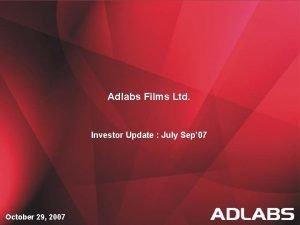 Adlabs Films Ltd Investor Update July Sep 07