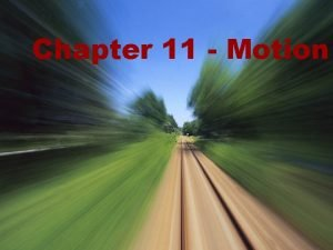 Chapter 11 Motion How do you perceive motion