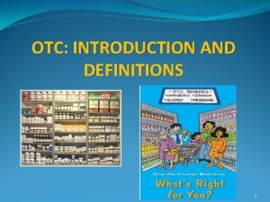 OTC INTRODUCTION AND DEFINITIONS 1 Overthecounter OTC medications