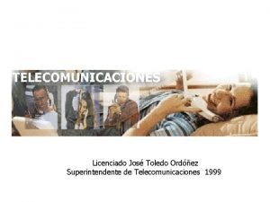 Licenciado Jos Toledo Ordez Superintendente de Telecomunicaciones 1999