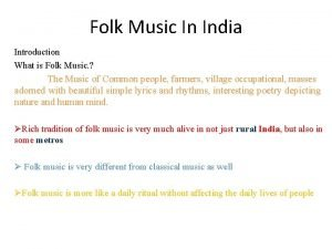 Folk Music In India Introduction What is Folk