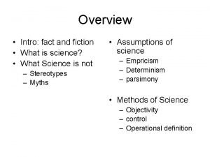 Overview Intro fact and fiction What is science
