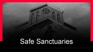 Safe Sanctuaries What is Safe Sanctuaries What is