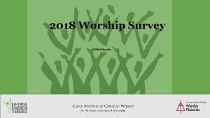 2018 Worship Survey CRCNA Results 1 Worship Statistics