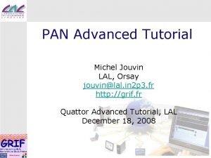 PAN Advanced Tutorial Michel Jouvin LAL Orsay jouvinlal
