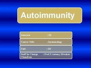 Autoimmunity Semester III Course Title Immunology Unit III