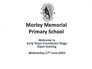 Morley Memorial Primary School Welcome to Early Years