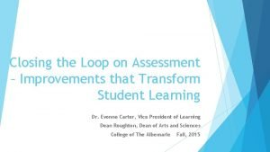Closing the Loop on Assessment Improvements that Transform
