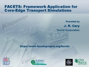 FACETS Framework Application for CoreEdge Transport Simulations Presented