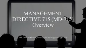 MANAGEMENT DIRECTIVE 715 MD715 Overview ARS Office of