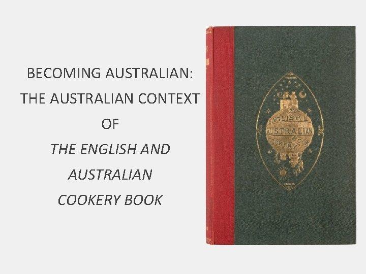 BECOMING AUSTRALIAN THE AUSTRALIAN CONTEXT OF THE ENGLISH