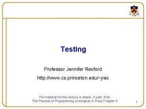 Testing Professor Jennifer Rexford http www cs princeton