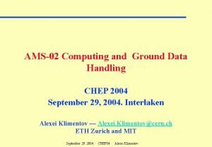 AMS02 Computing and Ground Data Handling CHEP 2004