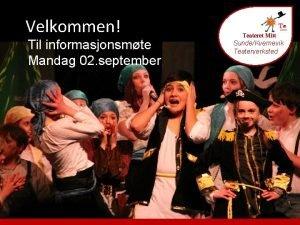 Velkommen Til informasjonsmte Mandag 02 september Teateret Mitt