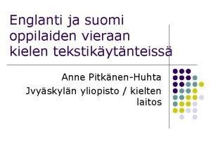 Englanti ja suomi oppilaiden vieraan kielen tekstikytnteiss Anne
