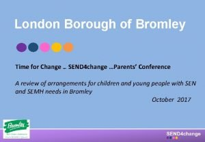 London Borough of Bromley Time for Change SEND