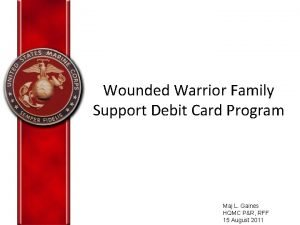 Wounded Warrior Family Support Debit Card Program Maj