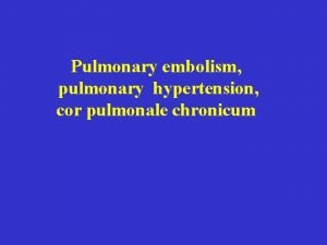 Pulmonary embolism pulmonary hypertension cor pulmonale chronicum KEY
