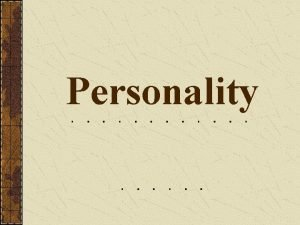 Personality Gordon Alport defined personality as the Dynamic