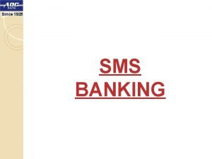 Since 1925 SMS BANKING Since 1925 SMS Banking