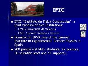 IFIC n IFIC Instituto de Fsica Corpuscular a