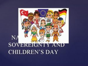 NATIONAL SOVEREIGNTY AND CHILDRENS DAY Solemn ceremonies and
