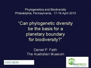 Phylogenetics and Biodiversity Philadelphia Pennsylvania 17 18 April