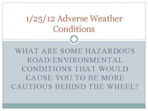 12512 Adverse Weather Conditions WHAT ARE SOME HAZARDOUS