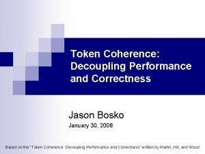 Token Coherence Decoupling Performance and Correctness Jason Bosko