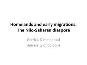Homelands and early migrations The NiloSaharan diaspora Gerrit