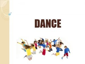 DANCE What is dance What is dance Dance