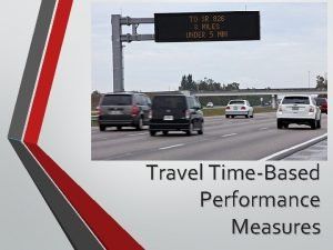 Travel TimeBased Performance Measures Learning Outcomes Define travel