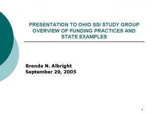PRESENTATION TO OHIO SSI STUDY GROUP OVERVIEW OF