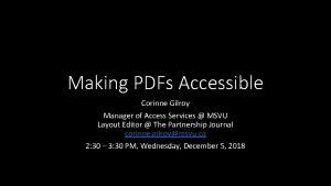 Making PDFs Accessible Corinne Gilroy Manager of Access